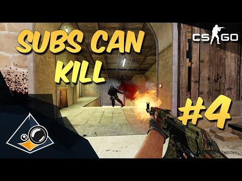 CS:GO - Subs can kill #4