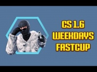 CS 1.6 ★ WEEKDAYS FASTCUP